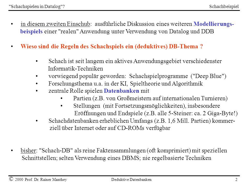 Schachbeispiel © 2000 Prof. Dr. Rainer Manthey Deduktive Datenbanken 2
