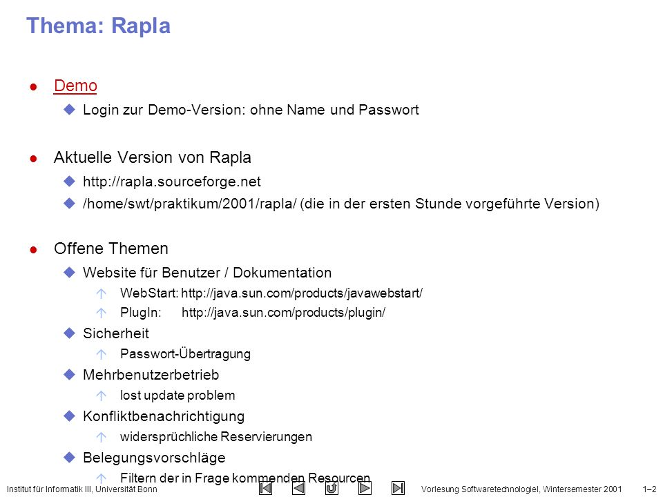 Institut für Informatik III, Universität BonnVorlesung SoftwaretechnologieI, Wintersemester 20011–2 Thema: Rapla l Demo Demo uLogin zur Demo-Version: