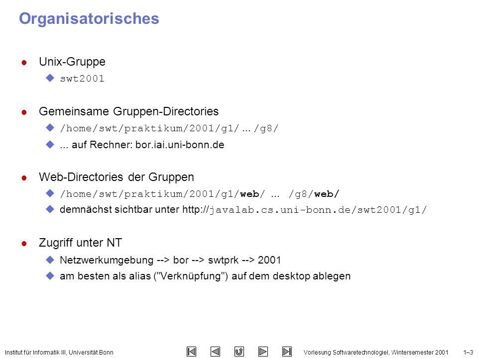 Institut für Informatik III, Universität BonnVorlesung SoftwaretechnologieI, Wintersemester 20011–4 Randbedingungen l Vorlesungs-Website uhttp://www.informatik.uni-bonn.de/III/lehre/vorlesungen/SWT/WS2001/http://www.informatik.uni-bonn.de/III/lehre/vorlesungen/SWT/WS2001/ l Nachfolgeveranstaltungen l Praktikum statt Übungen l Mailing-Liste uswt-uebungen l Praktikums-Anmeldung uGROSS-/kleinschreibung beachten!