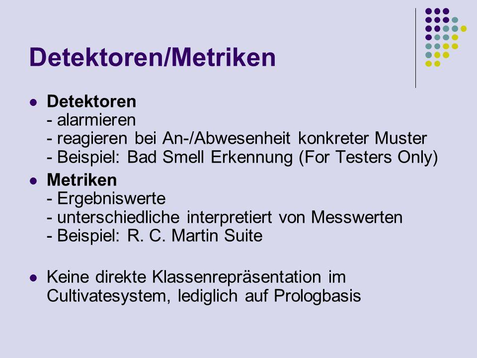 Detektoren/Metriken Detektoren - alarmieren - reagieren bei An-/Abwesenheit konkreter Muster - Beispiel: Bad Smell Erkennung (For Testers Only) Metriken - Ergebniswerte - unterschiedliche interpretiert von Messwerten - Beispiel: R.