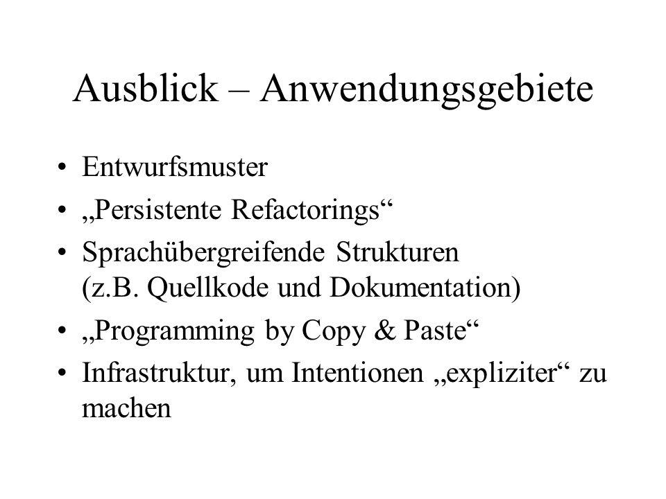 Ausblick – Anwendungsgebiete Entwurfsmuster Persistente Refactorings Sprachübergreifende Strukturen (z.B.
