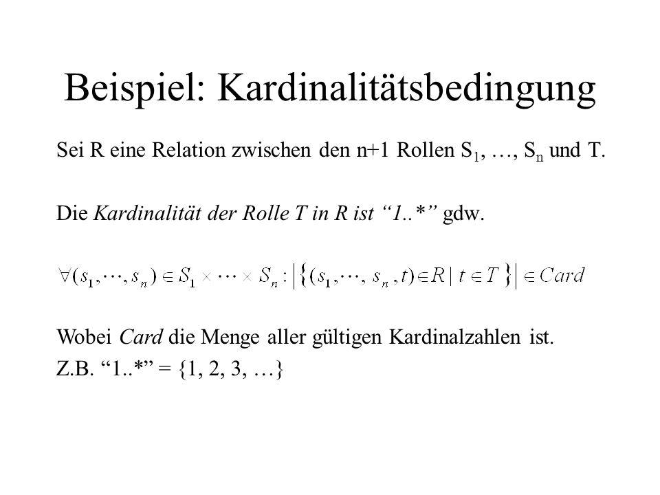 Beispiel: Kardinalitätsbedingung Sei R eine Relation zwischen den n+1 Rollen S 1, …, S n und T.