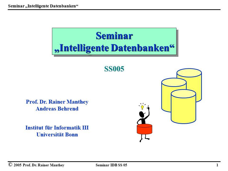 © 2005 Prof. Dr. Rainer Manthey Seminar IDB SS 05 1 Seminar Intelligente Datenbanken Seminar Prof.