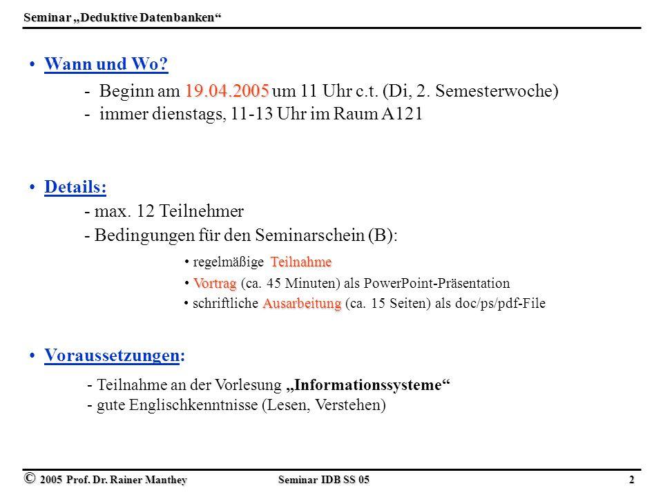 © 2005 Prof. Dr. Rainer Manthey Seminar IDB SS 05 2 Wann und Wo.