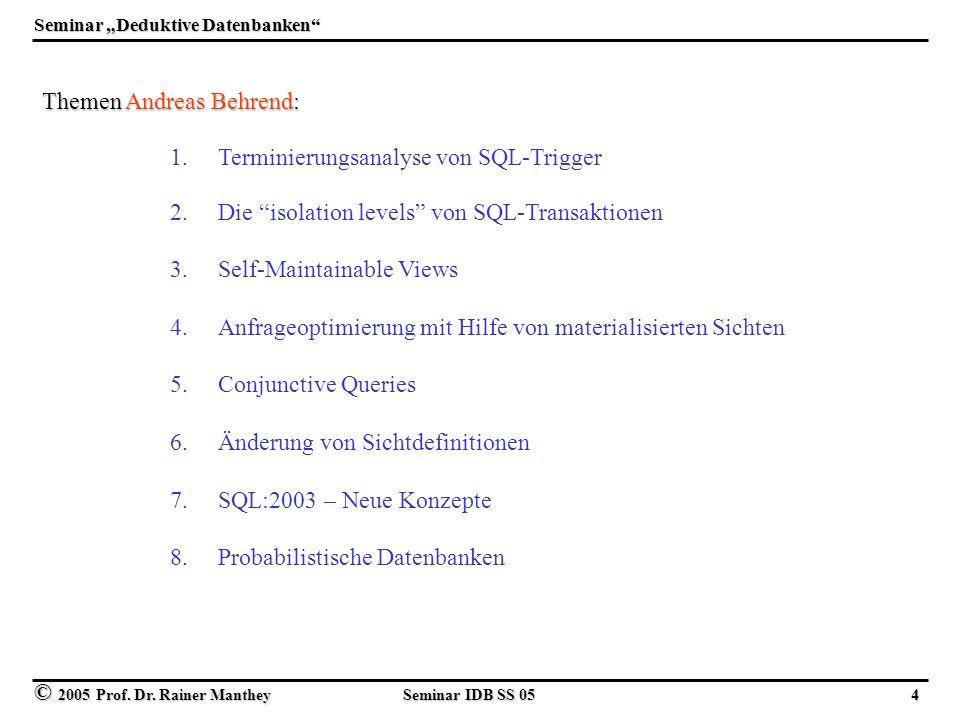 © 2005 Prof. Dr. Rainer Manthey Seminar IDB SS 05 4 Seminar Deduktive Datenbanken 1.