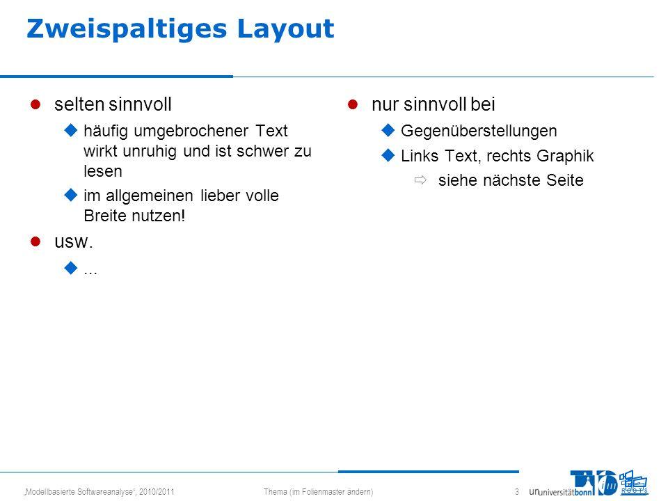 Modellbasierte Softwareanalyse, 2010/2011Thema (im Folienmaster ändern) 3 R O O T S selten sinnvoll häufig umgebrochener Text wirkt unruhig und ist sc
