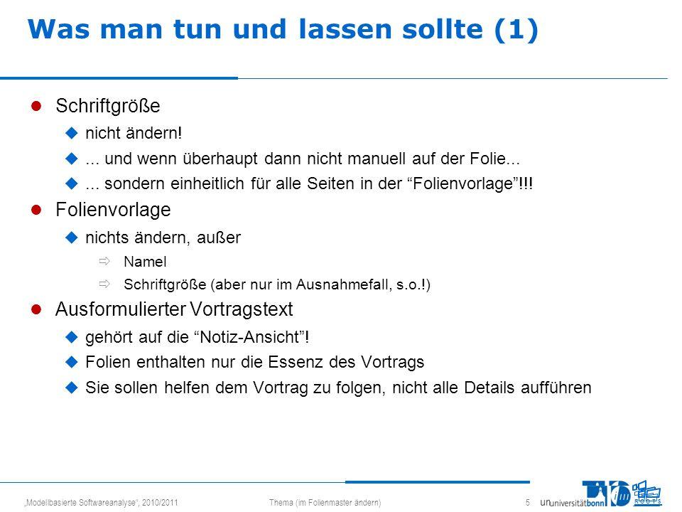 Modellbasierte Softwareanalyse, 2010/2011Thema (im Folienmaster ändern) 5 R O O T S Was man tun und lassen sollte (1) Schriftgröße nicht ändern!... un