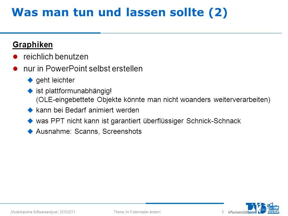 Modellbasierte Softwareanalyse, 2010/2011Thema (im Folienmaster ändern) 6 R O O T S Was man tun und lassen sollte (2) Graphiken reichlich benutzen nur