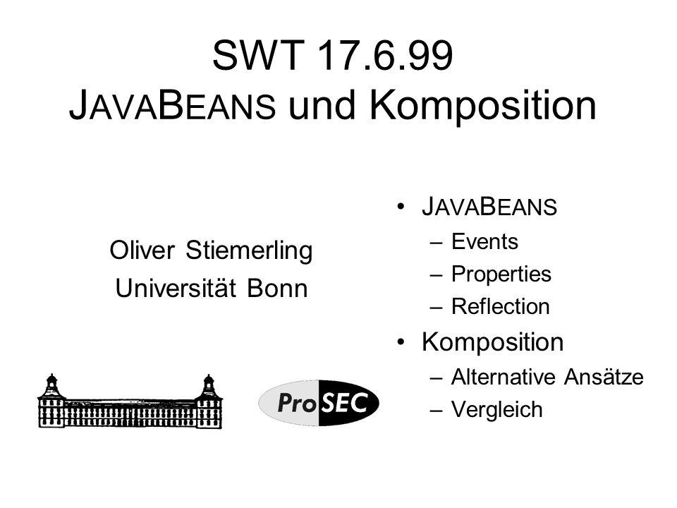 J AVA B EANS : Properties Properties = (veränderbare) Eigenschaften einer Komponente Methodensignatur: void setHintergrundfarbe (Farbe wert); Farbe getHintergrundfarbe(); Drei Arten von Properties: – silent –bound: Änderungen erzeugen Events –constraint: Änderungen erzeugen Events und können verhindert werden