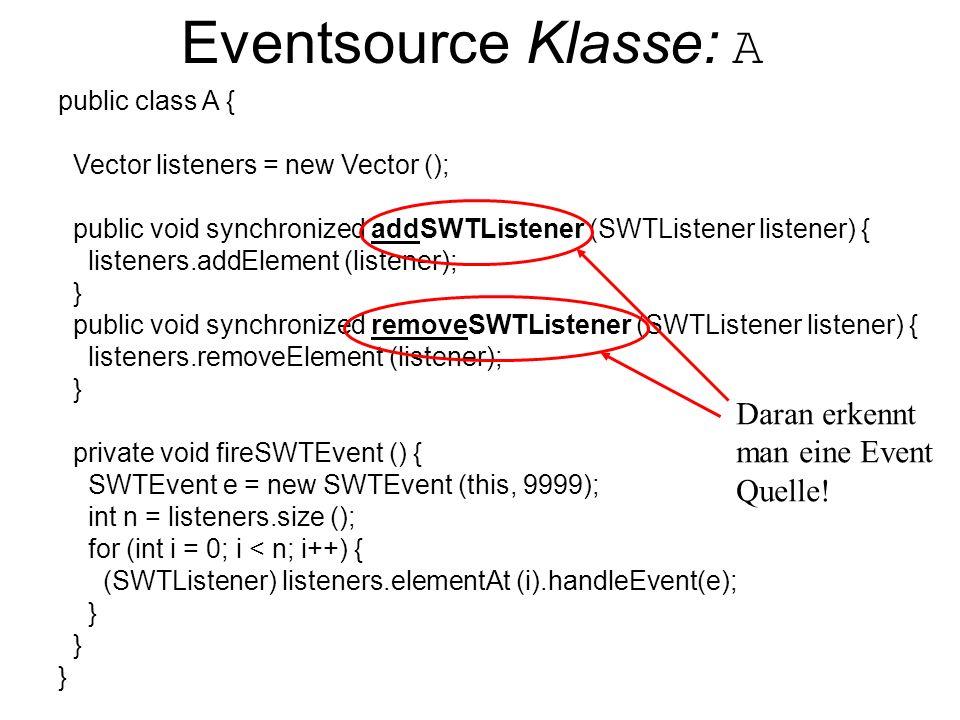 Eventlistener Klasse: B public class B implements SWTListener {...