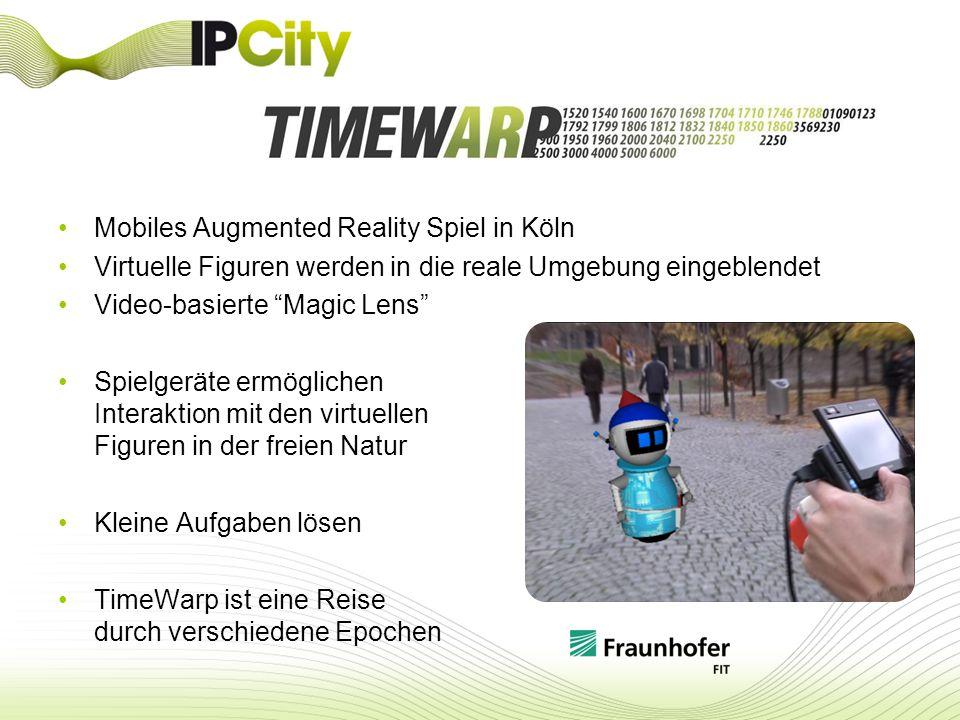 Mobiles Augmented Reality Spiel in Köln Virtuelle Figuren werden in die reale Umgebung eingeblendet Video-basierte Magic Lens Spielgeräte ermöglichen Interaktion mit den virtuellen Figuren in der freien Natur Kleine Aufgaben lösen TimeWarp ist eine Reise durch verschiedene Epochen