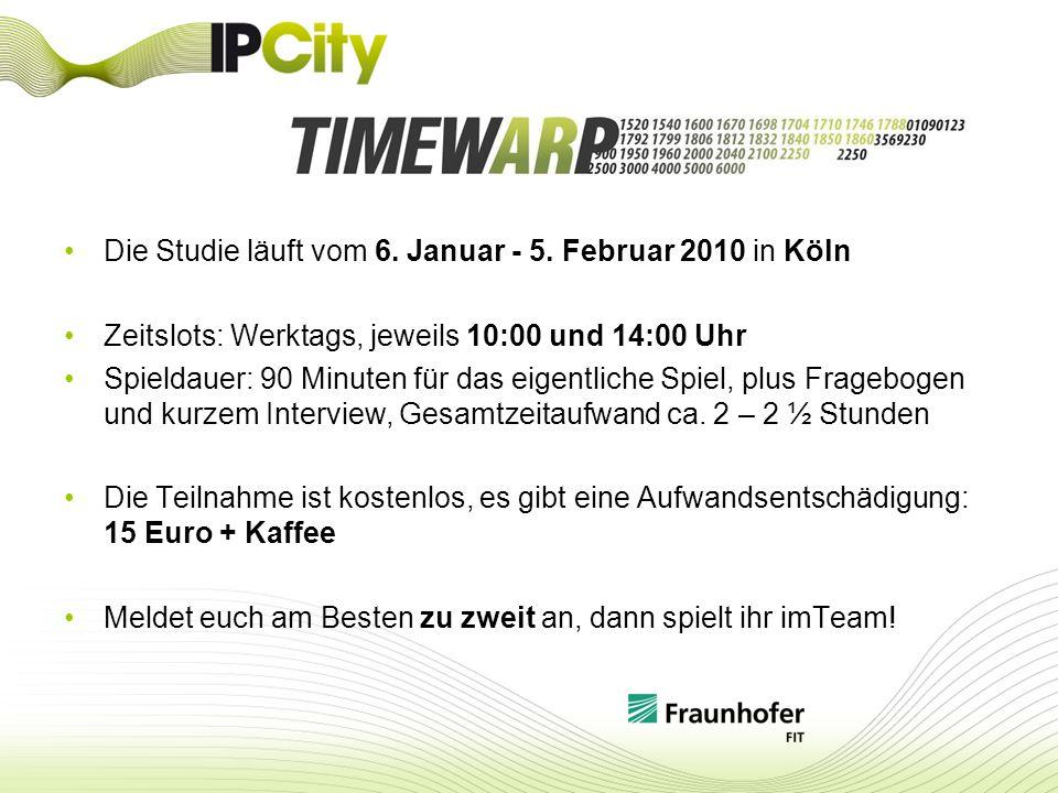 Die Studie läuft vom 6. Januar - 5. Februar 2010 in Köln Zeitslots: Werktags, jeweils 10:00 und 14:00 Uhr Spieldauer: 90 Minuten für das eigentliche S