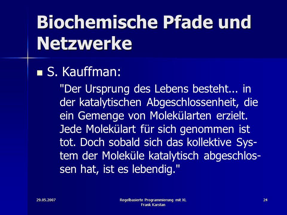 29.05.2007Regelbasierte Programmierung mit XL Frank Karstan 24 Biochemische Pfade und Netzwerke S.