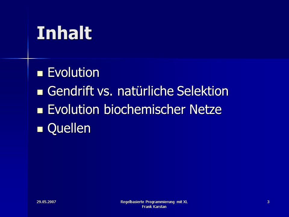 29.05.2007Regelbasierte Programmierung mit XL Frank Karstan 3 Inhalt Evolution Evolution Gendrift vs.