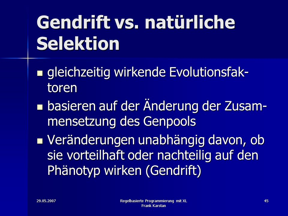 29.05.2007Regelbasierte Programmierung mit XL Frank Karstan 45 Gendrift vs.