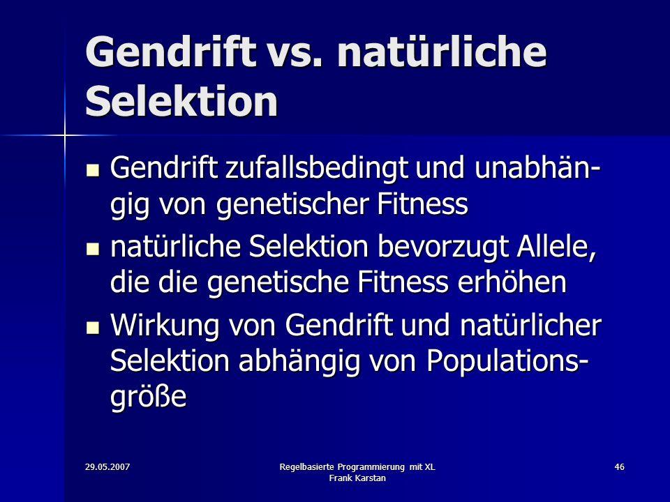29.05.2007Regelbasierte Programmierung mit XL Frank Karstan 46 Gendrift vs.