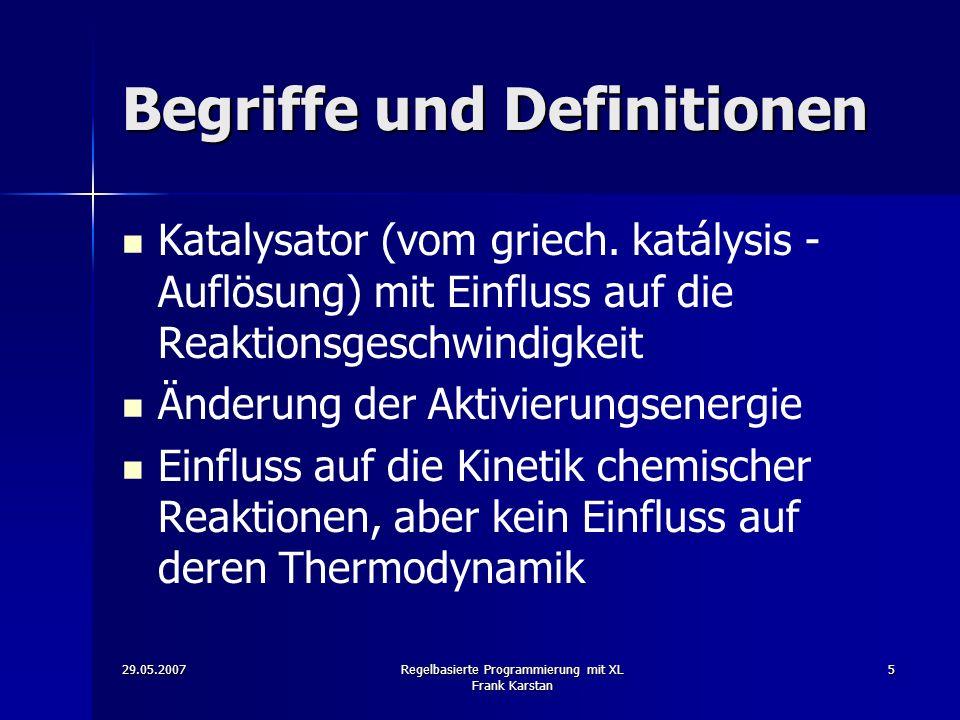 29.05.2007Regelbasierte Programmierung mit XL Frank Karstan 5 Begriffe und Definitionen Katalysator (vom griech.