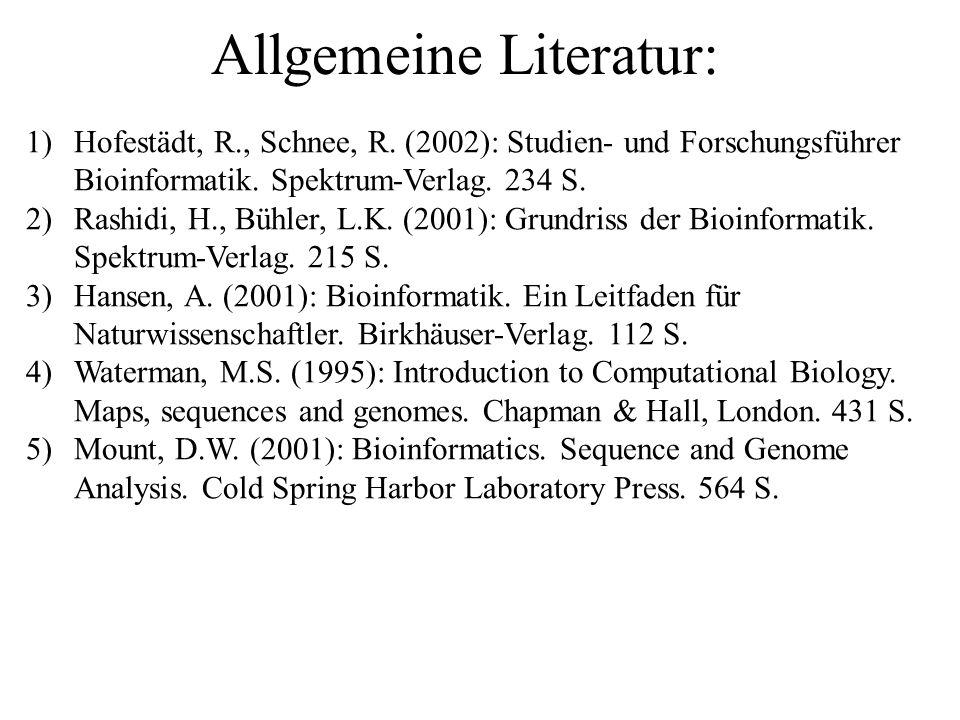 1)Hofestädt, R., Schnee, R. (2002): Studien- und Forschungsführer Bioinformatik. Spektrum-Verlag. 234 S. 2)Rashidi, H., Bühler, L.K. (2001): Grundriss