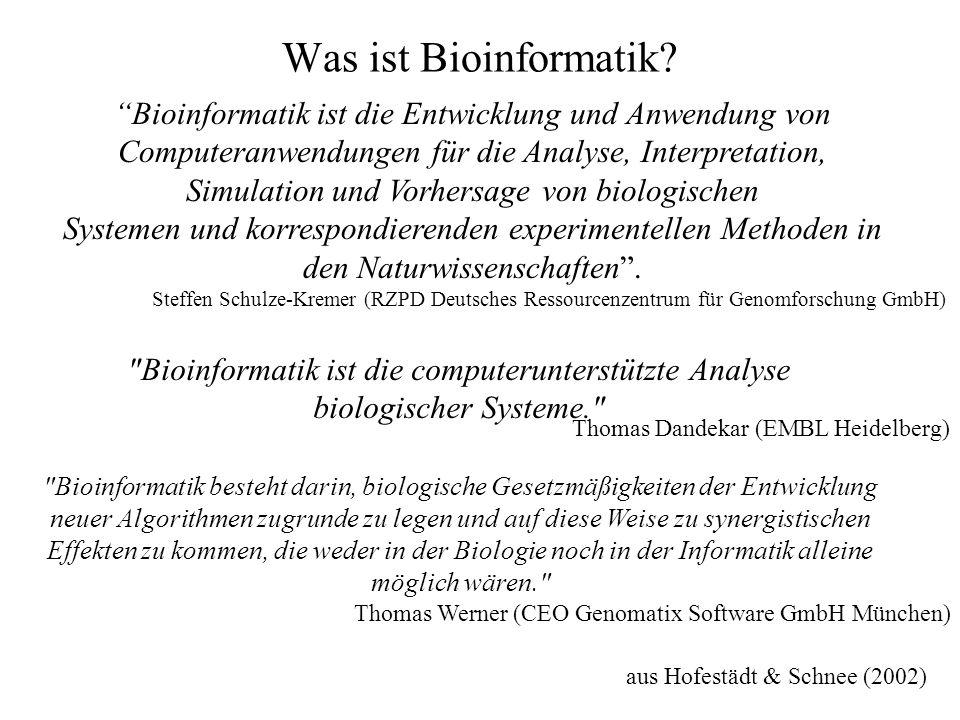 Was ist Bioinformatik? aus Hofestädt & Schnee (2002) Bioinformatik ist die Entwicklung und Anwendung von Computeranwendungen für die Analyse, Interpre