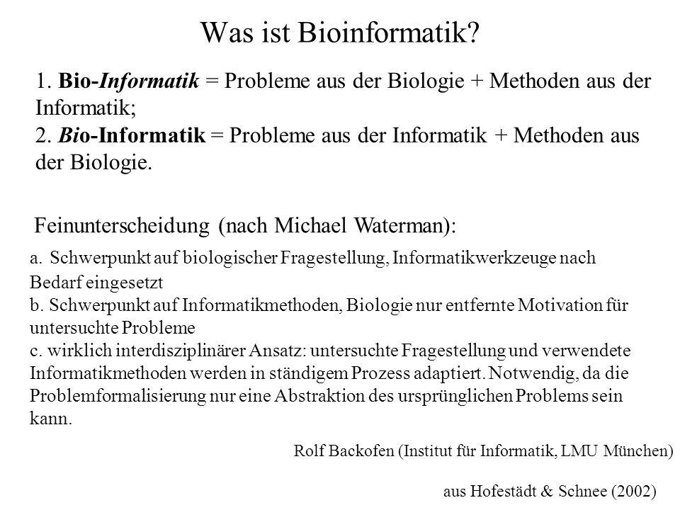 Was ist Bioinformatik? 1. Bio-Informatik = Probleme aus der Biologie + Methoden aus der Informatik; 2. Bio-Informatik = Probleme aus der Informatik +