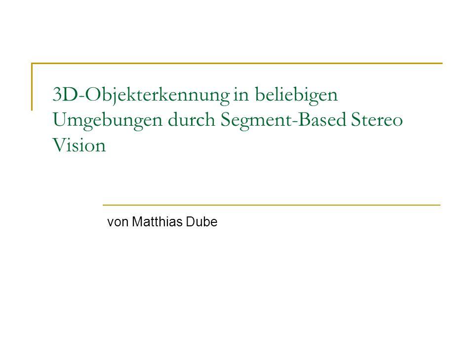 3D Objekterkennung von Matthias Dube 2 Gliederung Einleitung 3D-Rekonstruktion (Segment-Based Stereo Vision) Konstruktion der Kantenmerkmale Generierung der Objektmodelle Matching Experimentelle Ergebnisse und Schlussfolgerungen