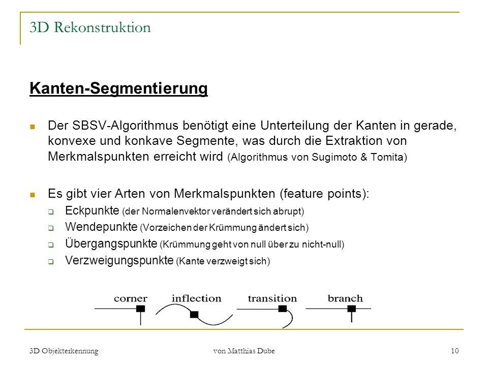 3D Objekterkennung von Matthias Dube 10 3D Rekonstruktion Kanten-Segmentierung Der SBSV-Algorithmus benötigt eine Unterteilung der Kanten in gerade, k
