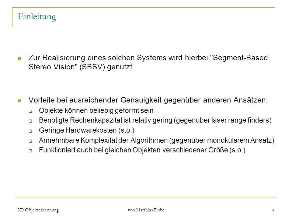 3D Objekterkennung von Matthias Dube 5 Einleitung Dieses Erkennungssystem wurde bereits im so genannten VVV-System integriert.