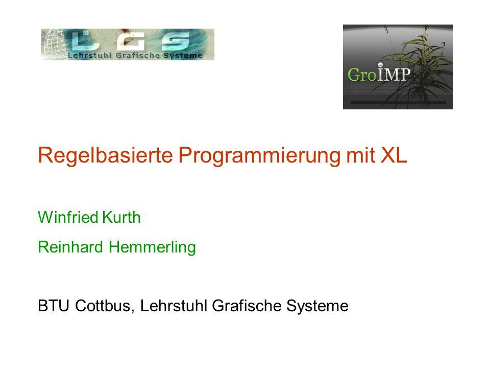 Regelbasierte Programmierung mit XL Winfried Kurth Reinhard Hemmerling BTU Cottbus, Lehrstuhl Grafische Systeme