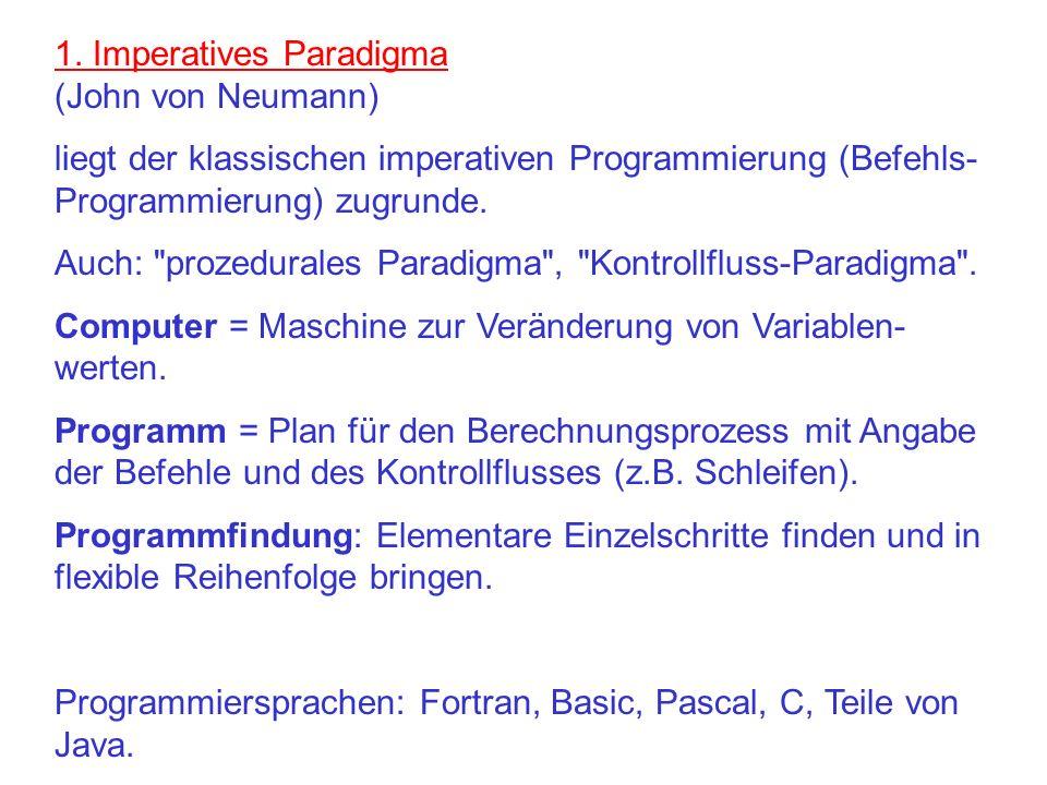 1. Imperatives Paradigma (John von Neumann) liegt der klassischen imperativen Programmierung (Befehls- Programmierung) zugrunde. Auch: