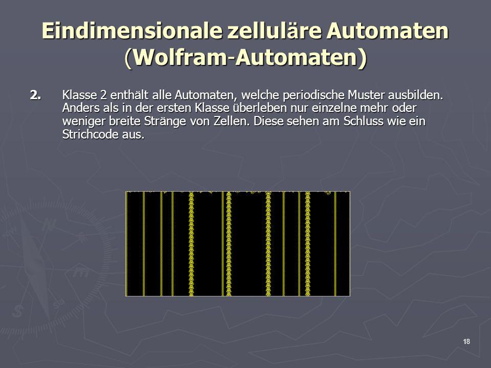 18 Eindimensionale zellul ä re Automaten (Wolfram-Automaten) 2.Klasse 2 enth ä lt alle Automaten, welche periodische Muster ausbilden. Anders als in d