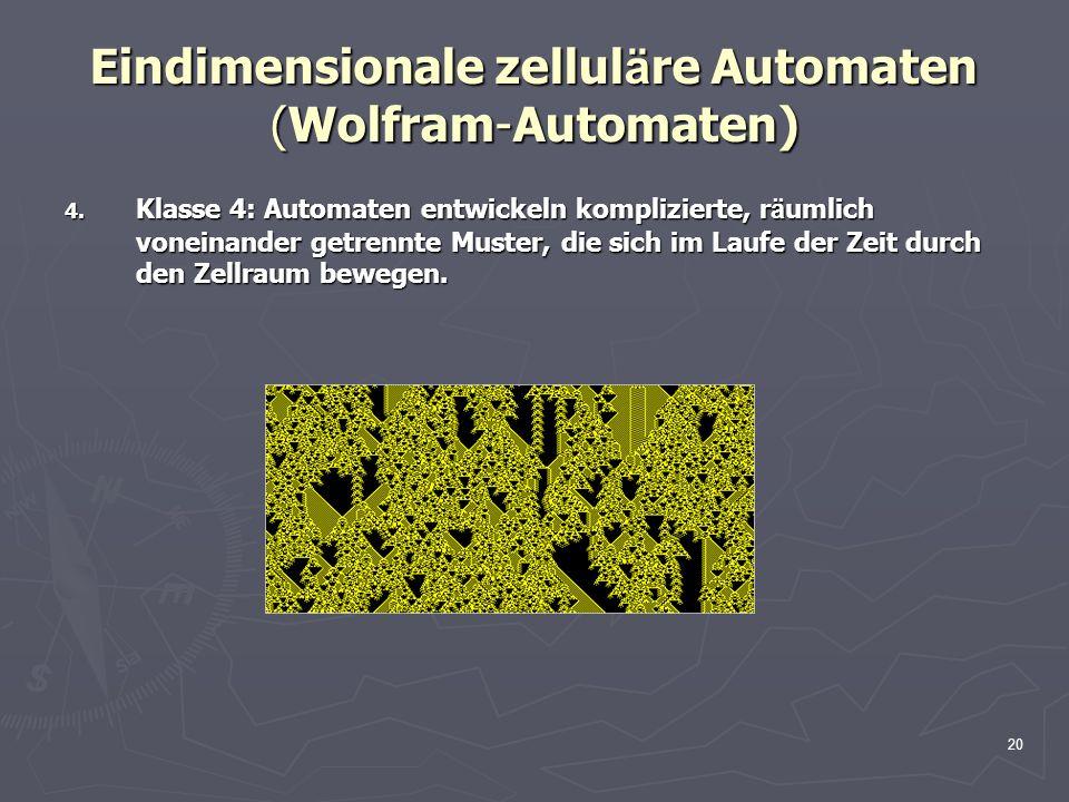 20 Eindimensionale zellul ä re Automaten (Wolfram-Automaten) 4. Klasse 4: Automaten entwickeln komplizierte, r ä umlich voneinander getrennte Muster,