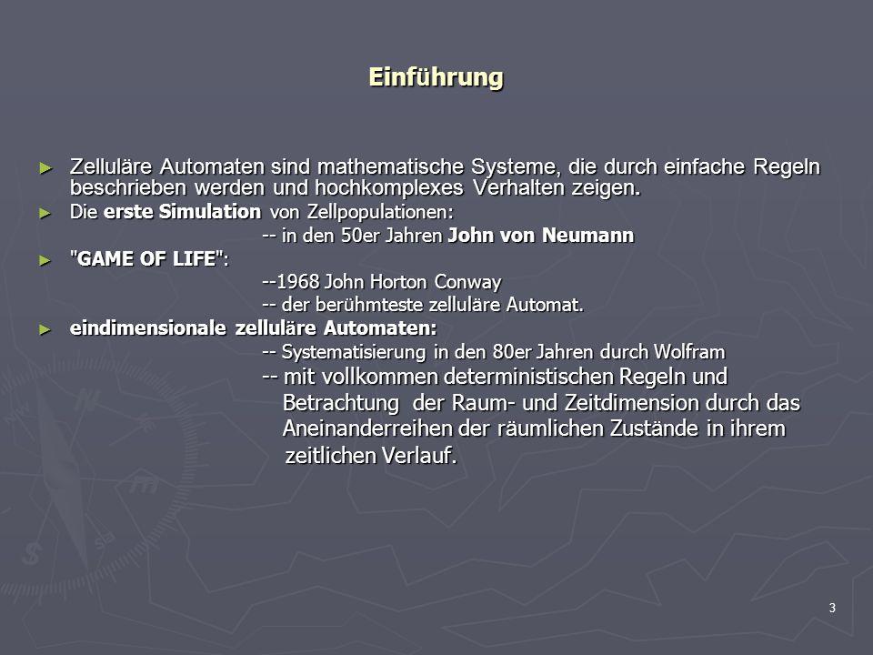 3 Einf ü hrung Zelluläre Automaten sind mathematische Systeme, die durch einfache Regeln beschrieben werden und hochkomplexes Verhalten zeigen. Zellul