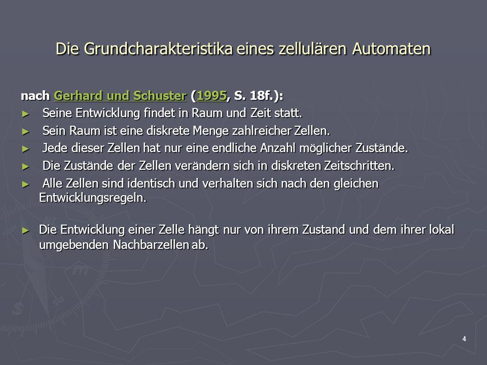 4 Die Grundcharakteristika eines zellul ä ren Automaten nach Gerhard und Schuster (1995, S. 18f.): Gerhard und Schuster1995Gerhard und Schuster1995 Se