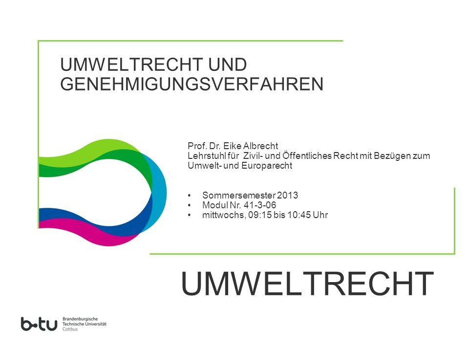 UMWELTRECHT UND GENEHMIGUNGSVERFAHREN UMWELTRECHT Prof. Dr. Eike Albrecht Lehrstuhl für Zivil- und Öffentliches Recht mit Bezügen zum Umwelt- und Euro