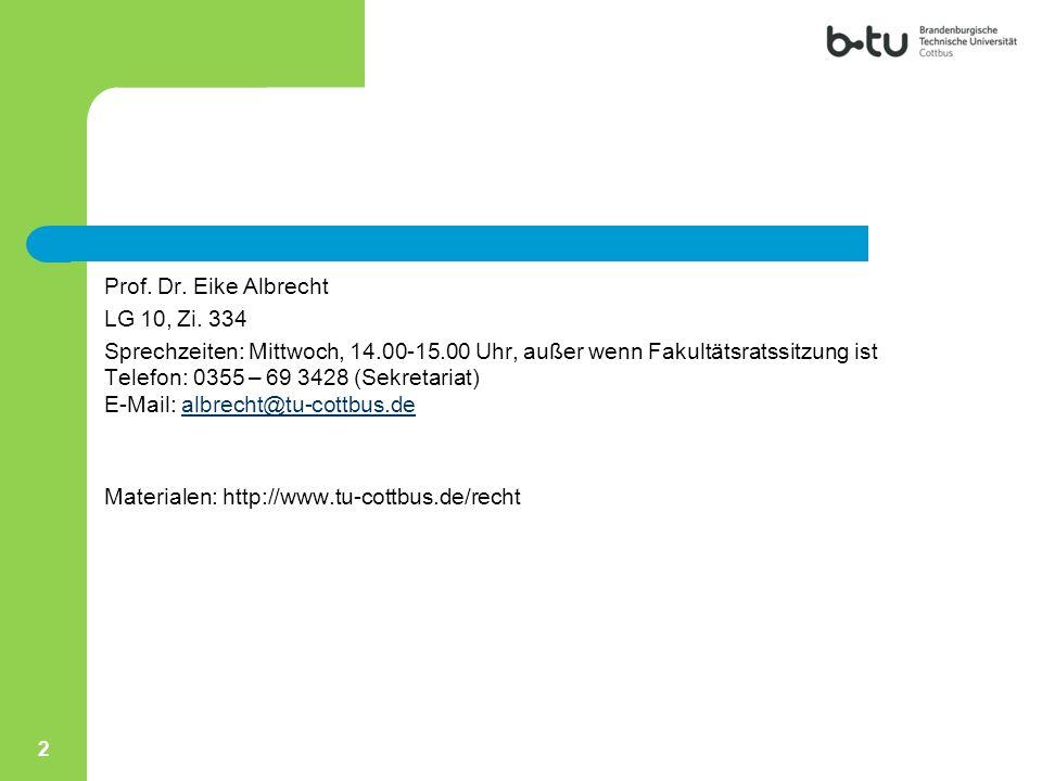 2 Prof. Dr. Eike Albrecht LG 10, Zi. 334 Sprechzeiten: Mittwoch, 14.00-15.00 Uhr, außer wenn Fakultätsratssitzung ist Telefon: 0355 – 69 3428 (Sekreta
