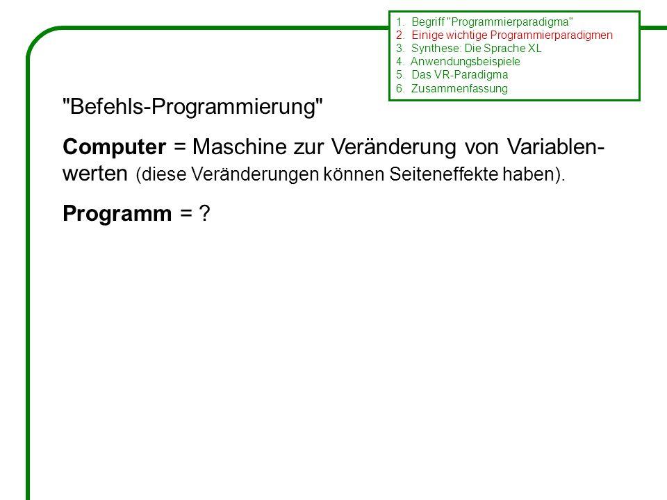 Befehls-Programmierung Computer = Maschine zur Veränderung von Variablen- werten (diese Veränderungen können Seiteneffekte haben).