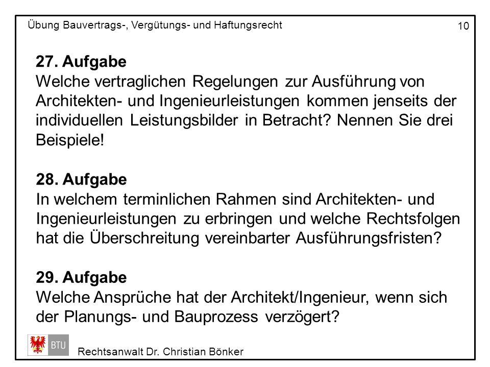 Rechtsanwalt Dr. Christian Bönker Übung Bauvertrags-, Vergütungs- und Haftungsrecht 10 27. Aufgabe Welche vertraglichen Regelungen zur Ausführung von
