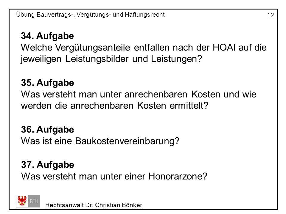 Rechtsanwalt Dr. Christian Bönker Übung Bauvertrags-, Vergütungs- und Haftungsrecht 12 34. Aufgabe Welche Vergütungsanteile entfallen nach der HOAI au