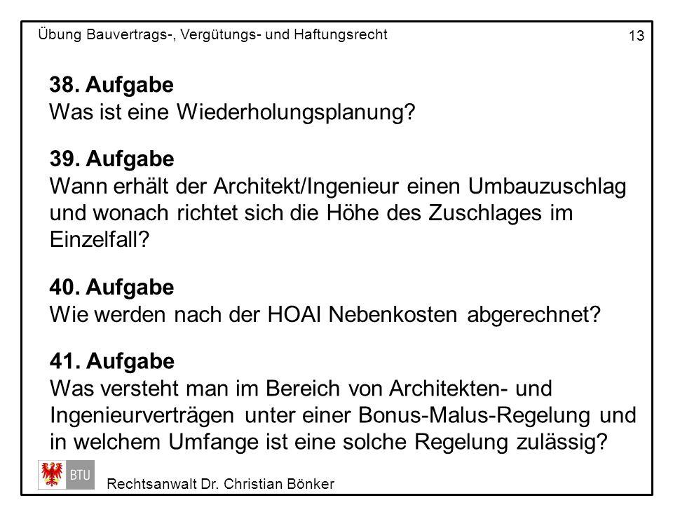 Rechtsanwalt Dr. Christian Bönker Übung Bauvertrags-, Vergütungs- und Haftungsrecht 13 38. Aufgabe Was ist eine Wiederholungsplanung? 39. Aufgabe Wann