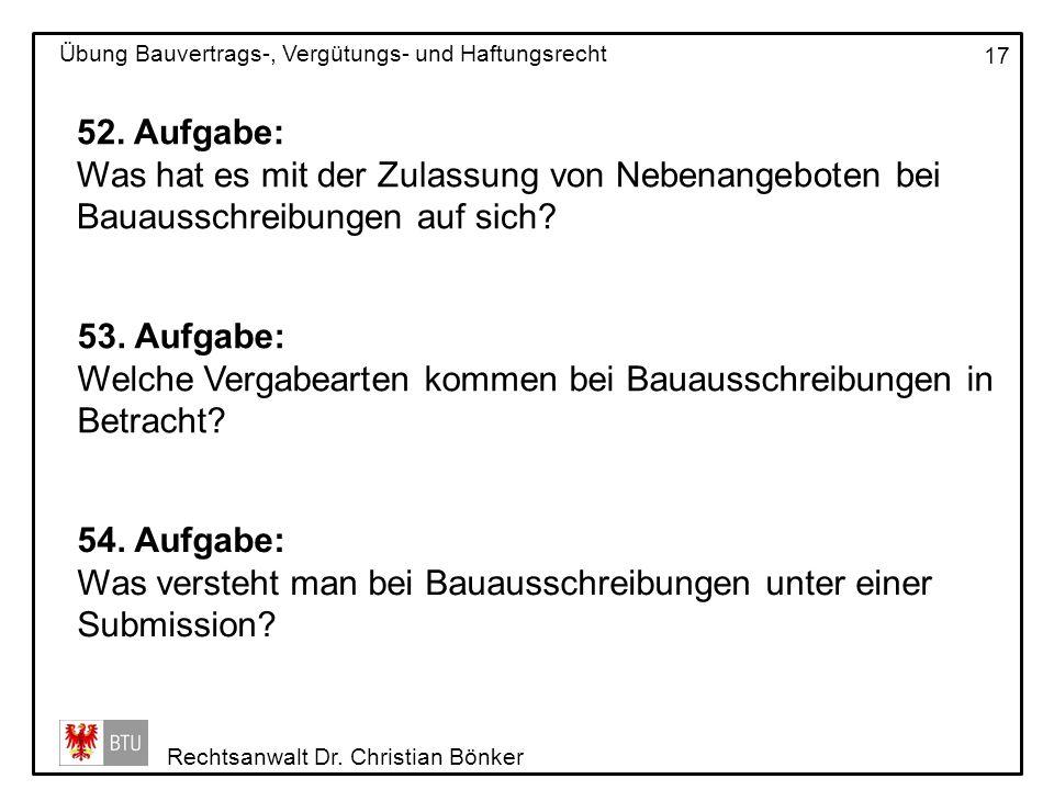 Rechtsanwalt Dr. Christian Bönker Übung Bauvertrags-, Vergütungs- und Haftungsrecht 17 52. Aufgabe: Was hat es mit der Zulassung von Nebenangeboten be