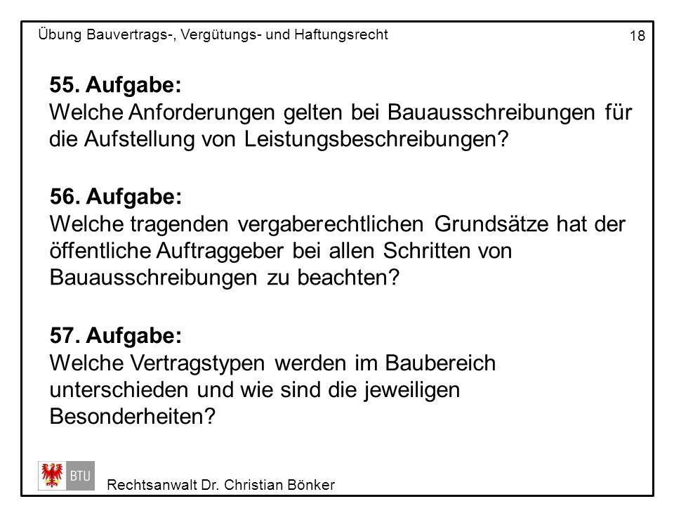 Rechtsanwalt Dr. Christian Bönker Übung Bauvertrags-, Vergütungs- und Haftungsrecht 18 55. Aufgabe: Welche Anforderungen gelten bei Bauausschreibungen
