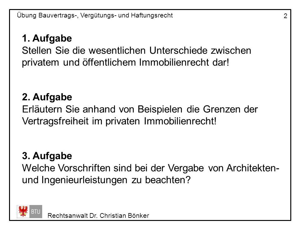 Rechtsanwalt Dr. Christian Bönker Übung Bauvertrags-, Vergütungs- und Haftungsrecht 2 1. Aufgabe Stellen Sie die wesentlichen Unterschiede zwischen pr