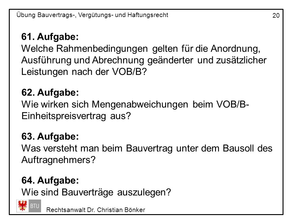 Rechtsanwalt Dr. Christian Bönker Übung Bauvertrags-, Vergütungs- und Haftungsrecht 20 61. Aufgabe: Welche Rahmenbedingungen gelten für die Anordnung,