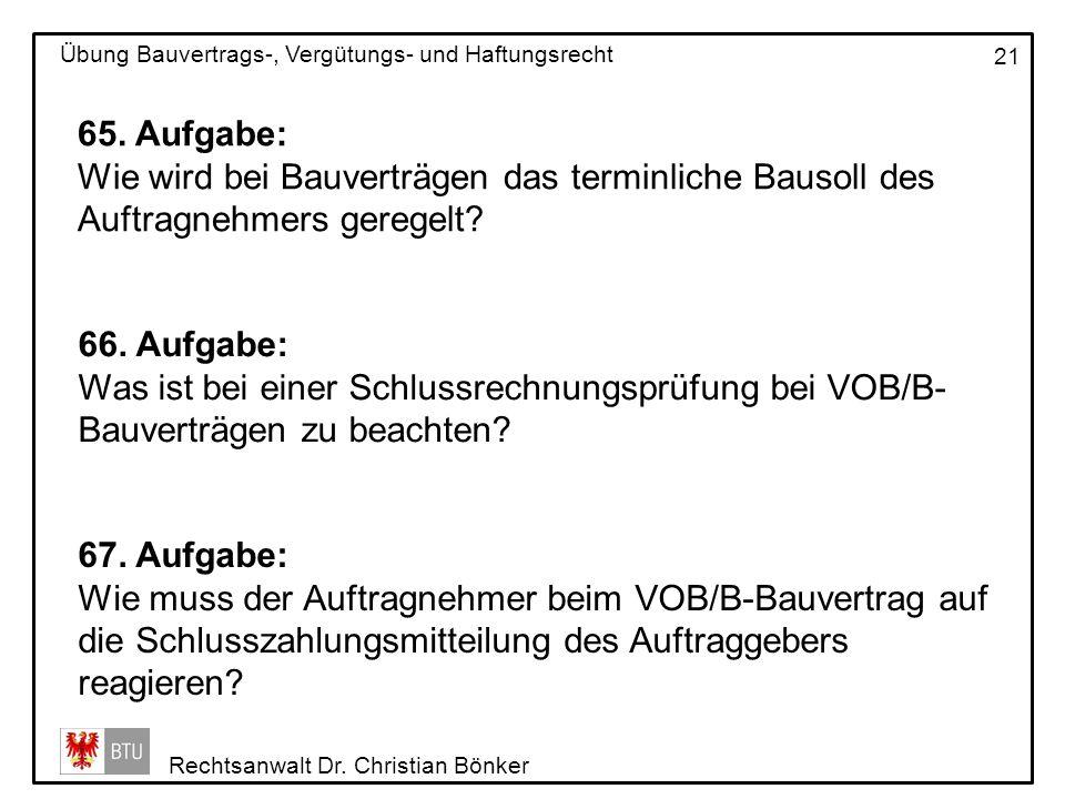 Rechtsanwalt Dr. Christian Bönker Übung Bauvertrags-, Vergütungs- und Haftungsrecht 21 65. Aufgabe: Wie wird bei Bauverträgen das terminliche Bausoll
