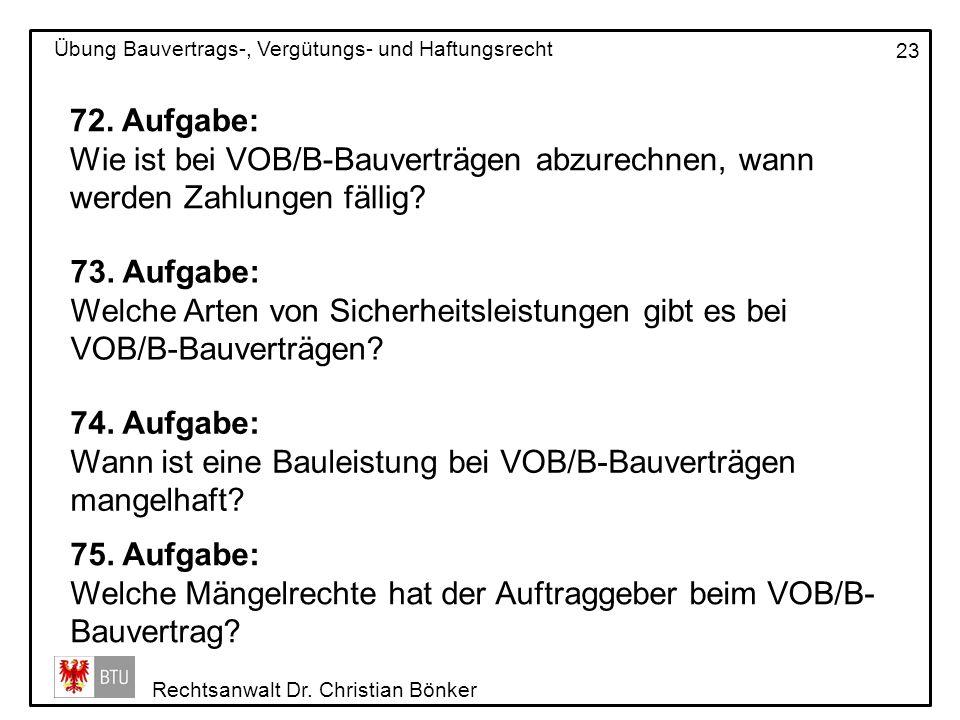 Rechtsanwalt Dr. Christian Bönker Übung Bauvertrags-, Vergütungs- und Haftungsrecht 23 72. Aufgabe: Wie ist bei VOB/B-Bauverträgen abzurechnen, wann w