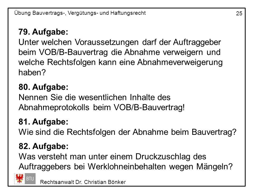 Rechtsanwalt Dr. Christian Bönker Übung Bauvertrags-, Vergütungs- und Haftungsrecht 25 79. Aufgabe: Unter welchen Voraussetzungen darf der Auftraggebe