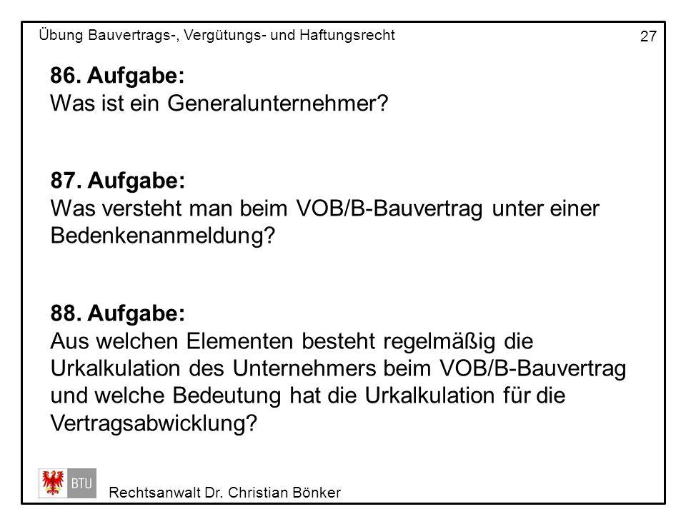 Rechtsanwalt Dr. Christian Bönker Übung Bauvertrags-, Vergütungs- und Haftungsrecht 27 86. Aufgabe: Was ist ein Generalunternehmer? 87. Aufgabe: Was v