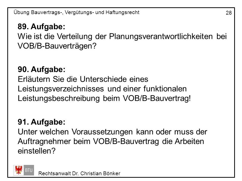 Rechtsanwalt Dr. Christian Bönker Übung Bauvertrags-, Vergütungs- und Haftungsrecht 28 89. Aufgabe: Wie ist die Verteilung der Planungsverantwortlichk
