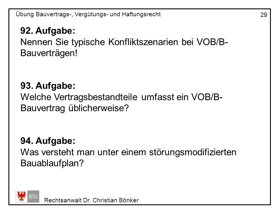 Rechtsanwalt Dr. Christian Bönker Übung Bauvertrags-, Vergütungs- und Haftungsrecht 29 92. Aufgabe: Nennen Sie typische Konfliktszenarien bei VOB/B- B