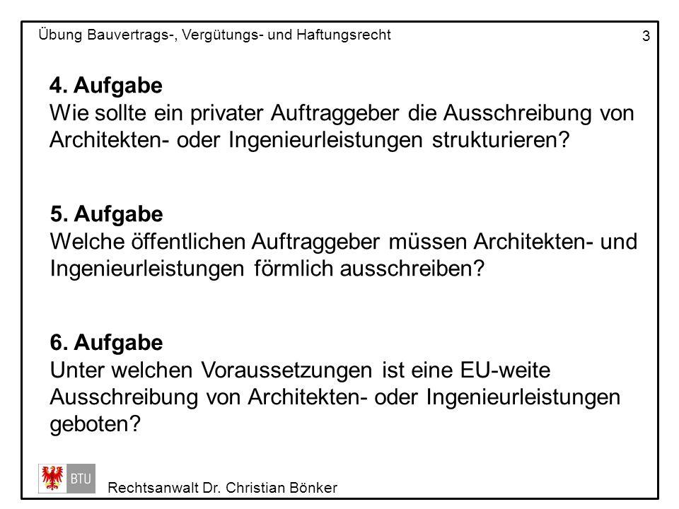 Rechtsanwalt Dr. Christian Bönker Übung Bauvertrags-, Vergütungs- und Haftungsrecht 3 4. Aufgabe Wie sollte ein privater Auftraggeber die Ausschreibun